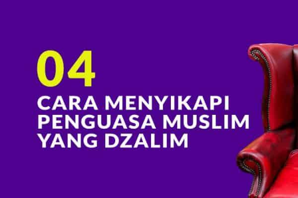 Petunjuk Nabi dalam Menyikapi Penguasa Muslim yang Dzalim (Bag. 4)