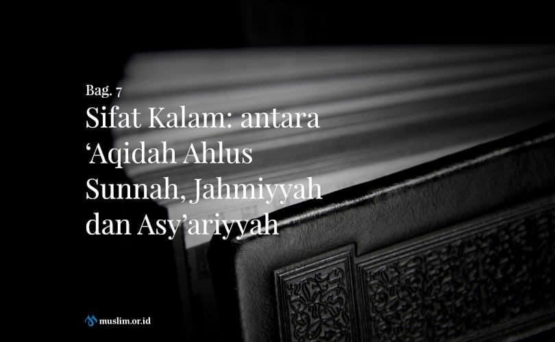 Sifat Kalam: antara 'Aqidah Ahlus Sunnah, Jahmiyyah dan Asy'ariyyah (Bag. 7)