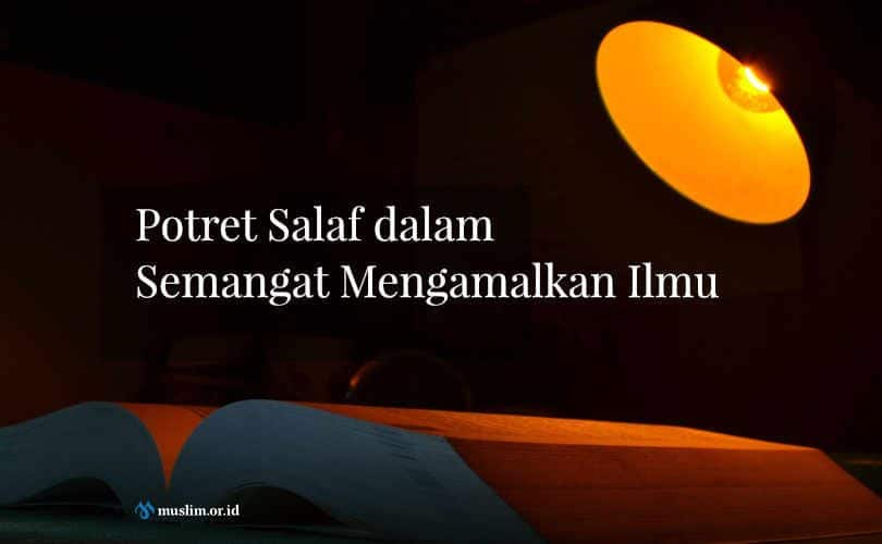 Potret Salaf dalam Semangat Mengamalkan Ilmu