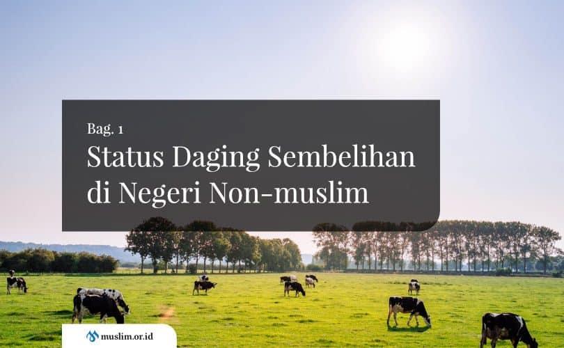 Status Daging Sembelihan di Negeri Non-muslim (Bag. 1)