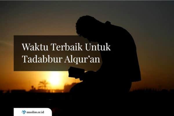 Waktu Terbaik Untuk Tadabbur Al-Qur'an