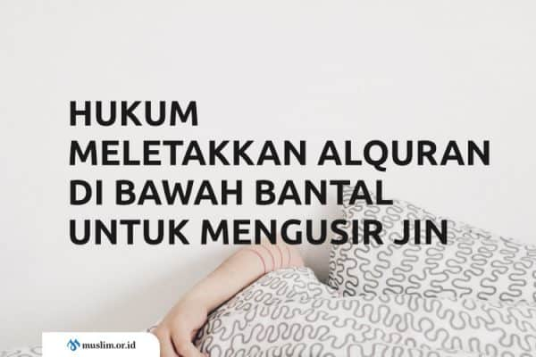 Bolehkah Meletakkan Mushaf Al-Qur'an di Bawah Bantal untuk Mengusir Jin?