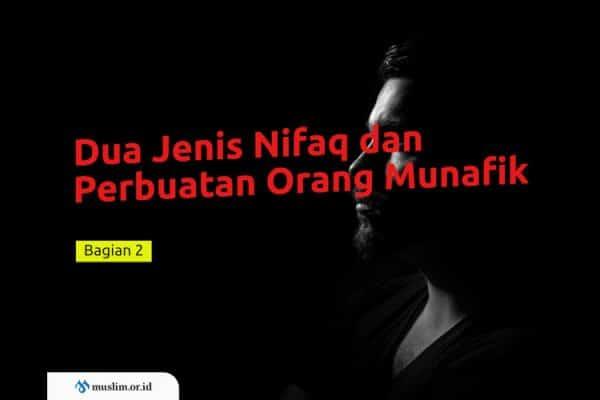 Mengenal Dua Jenis Nifaq dan Perbuatan Orang Munafik (Bag. 2)