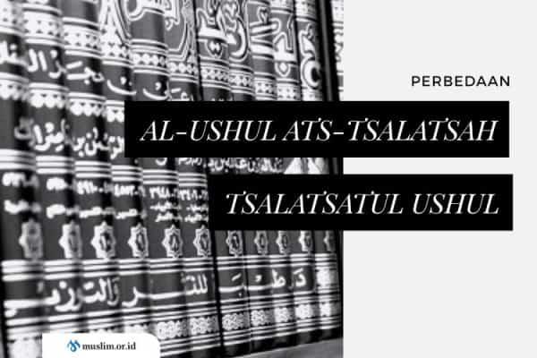 """Perbedaan Kitab """"Al-Ushul Ats-Tsalatsah"""" dan """"Tsalatsatul Ushul"""""""