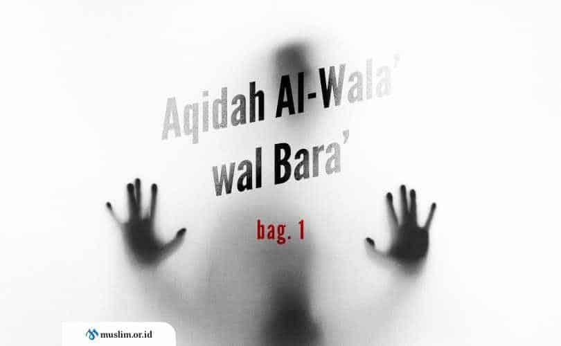 Aqidah Al-Wala' wal Bara', Aqidah Asing yang Dianggap Usang (Bag. 1)
