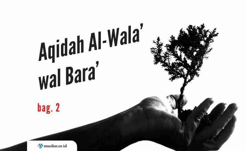 Aqidah Al-Wala' wal Bara', Aqidah Asing yang Dianggap Usang (Bag. 2)
