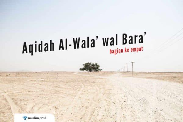 Aqidah Al-Wala' wal Bara', Aqidah Asing yang Dianggap Usang (Bag. 4)