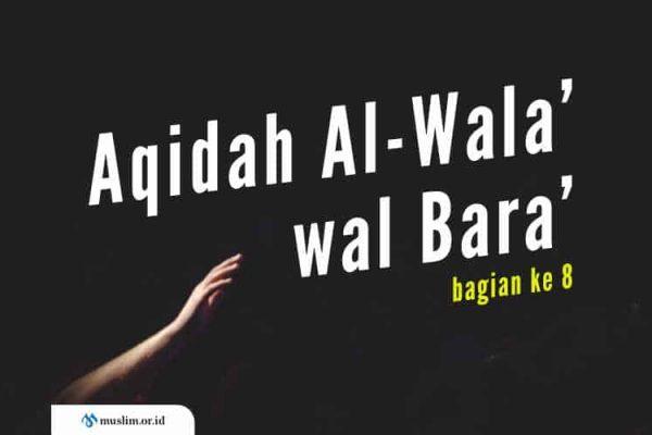 Aqidah Al-Wala' wal Bara', Aqidah Asing yang Dianggap Usang (Bag. 8)