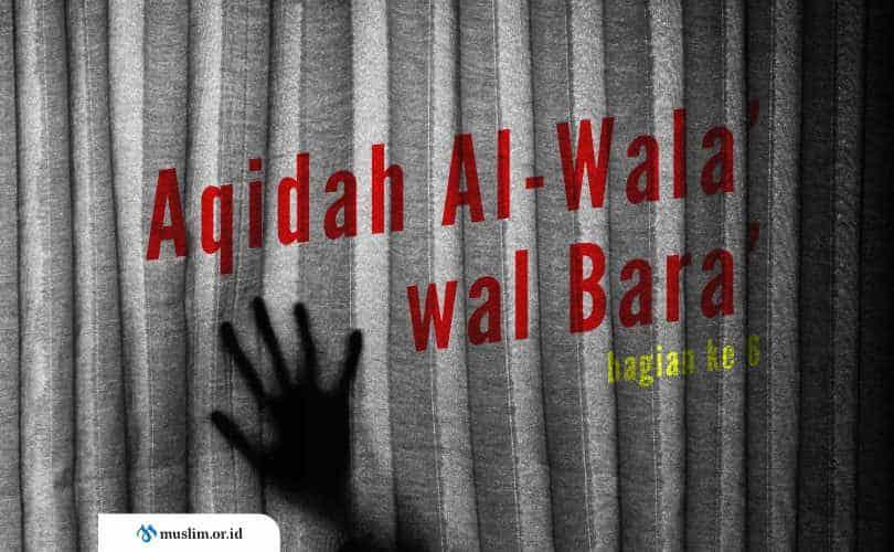 Aqidah Al-Wala' wal Bara', Aqidah Asing yang Dianggap Usang (Bag. 6)