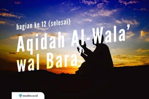 Aqidah Al-Wala' wal Bara', Aqidah Asing yang Dianggap Usang (Bag. 12)