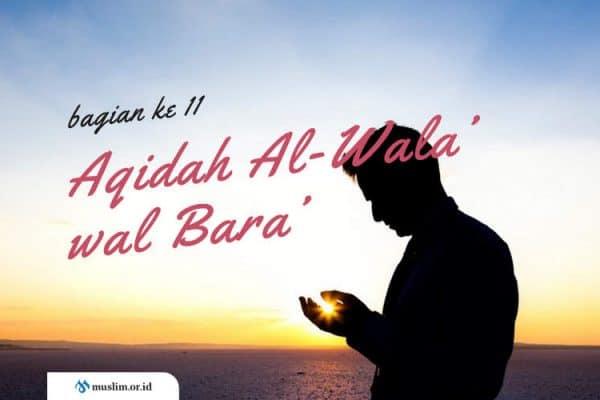 Aqidah Al-Wala' wal Bara', Aqidah Asing yang Dianggap Usang (Bag. 11)