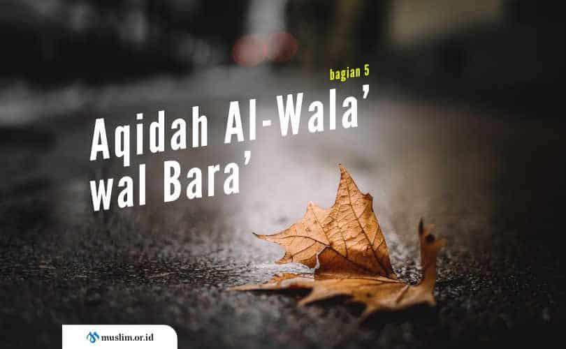 Aqidah Al-Wala' wal Bara', Aqidah Asing yang Dianggap Usang (Bag. 5)