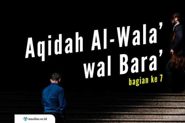 Aqidah Al-Wala' wal Bara', Aqidah Asing yang Dianggap Usang (Bag. 7)