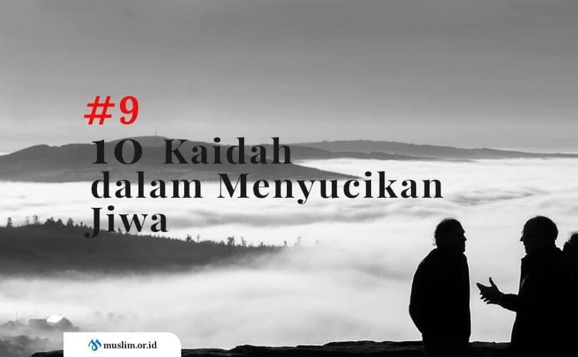 10 Kaidah dalam Menyucikan Jiwa (Bag. 9) : Memilih Teman dalam Bergaul