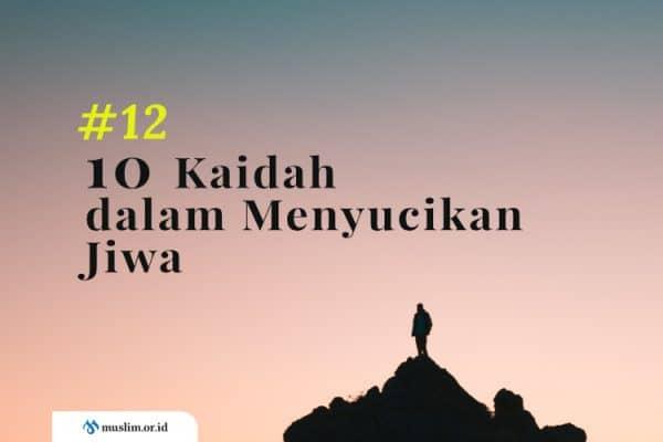 10 Kaidah dalam Mensucikan Jiwa (Bag. 12): Nasihat Ulama Salaf Tentang Penyucian Jiwa