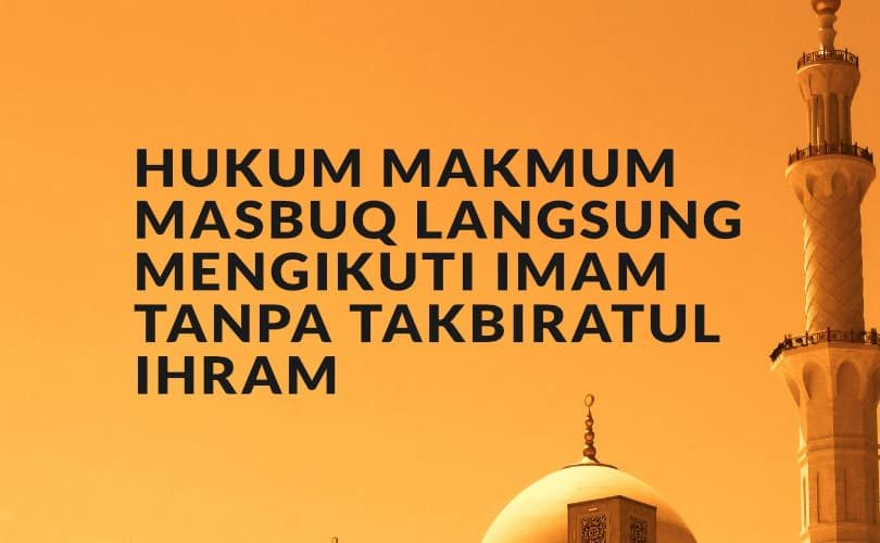 Hukum Makmum Masbuq Langsung Mengikuti Imam Tanpa Takbiratul Ihram