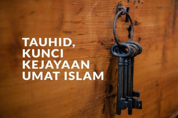 Tauhid, Kunci Kejayaan Umat Islam