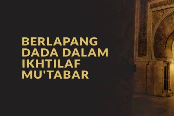 Berlapang Dada dalam Ikhtilaf Mu'tabar