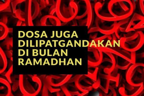 Dosa Juga Dilipatgandakan Di Bulan Ramadhan