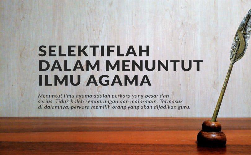 Selektif Dalam Menuntut Ilmu Agama