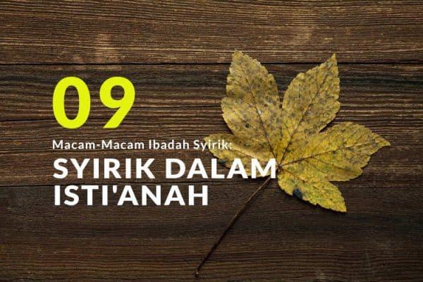 Macam-Macam Ibadah Syirik (Bag.9): Syirik Dalam Isti'anah