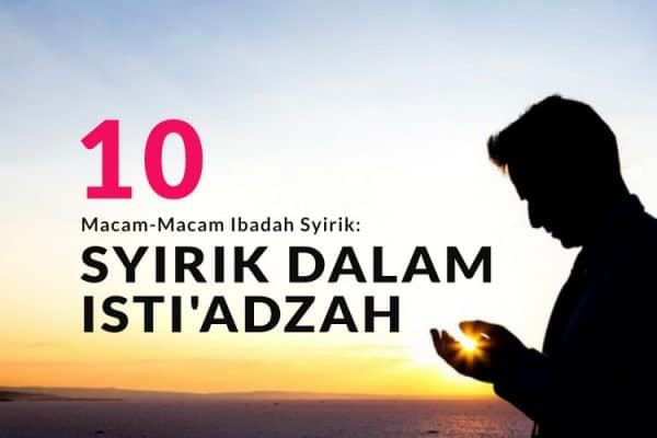 Macam-Macam Ibadah Syirik (Bag.10): Syirik dalam Isti'adzah