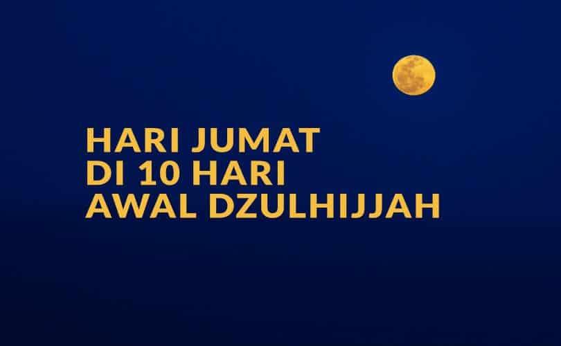 Hari Jumat di 10 Hari Awal Bulan Dzulhijjah yang Istimewa