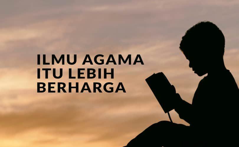 Ilmu Agama Itu Lebih Berharga Daripada Harta Benda
