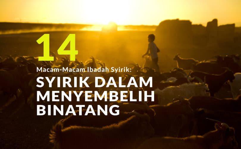 Macam-Macam Syirik dalam Ibadah (Bag.14): Lanjutan Syirik dalam Menyembelih Binatang