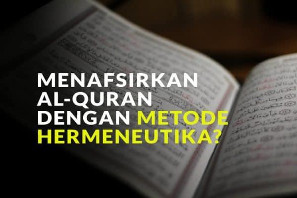 Al-Quran Tidak Bisa Ditafsirkan dengan Metode Hermeneutika