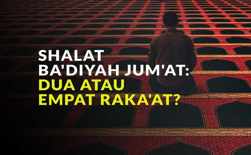 Shalat Ba'diyah Jum'at: Dua atau Empat Raka'at?