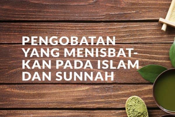 Pengobatan yang Menisbatkan pada Islam dan Sunnah