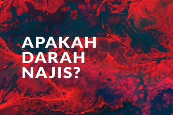 Apakah Darah Termasuk Najis?