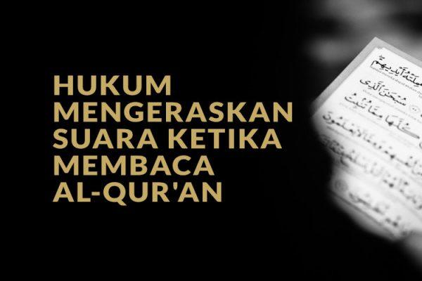 Hukum Mengeraskan Suara ketika Membaca Al-Qur'an