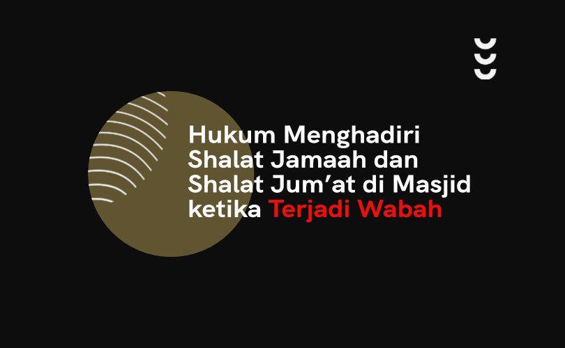 Hukum Menghadiri Shalat Jamaah Dan Shalat Jum At Di Masjid Ketika Terjadi Wabah Muslim Or Id