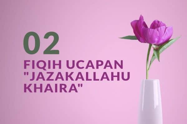 """Fiqih Ringkas Tentang Ucapan """"Jazaakallahu Khairan""""  (Bag. 2)"""