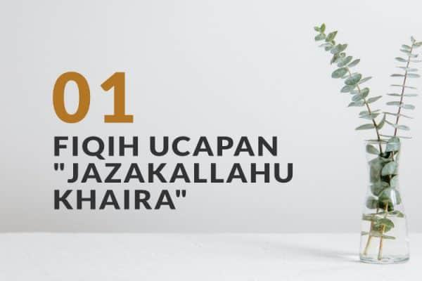 """Fiqih Ringkas Tentang Ucapan """"Jazaakallahu Khairan"""" (Bag. 1)"""