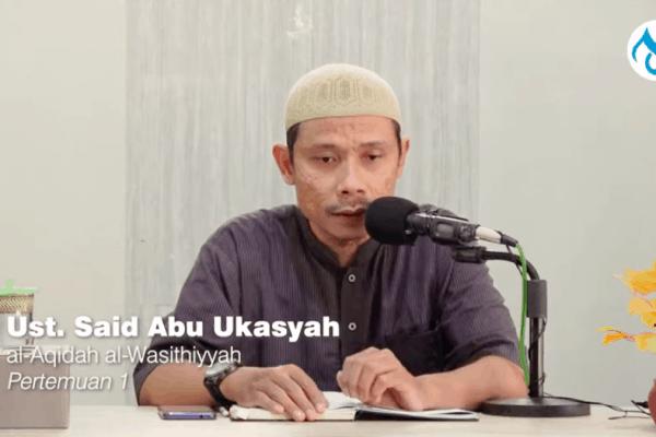 Syarah Aqidah Wasithiyah – Ustadz Said Abu Ukasyah (Bagian 1)
