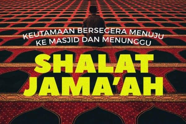 Keutamaan Bersegera Menuju ke Masjid dan Menunggu Shalat Jama'ah