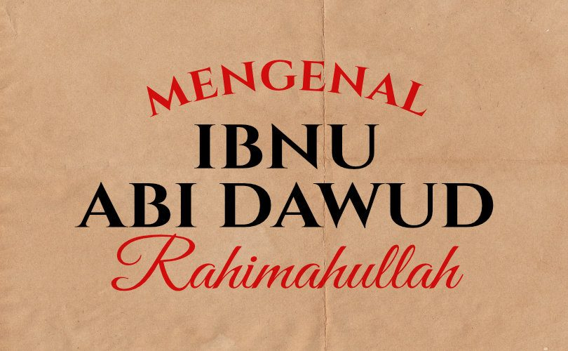 Mengenal Ibnu Abi Dawud rahimahullah
