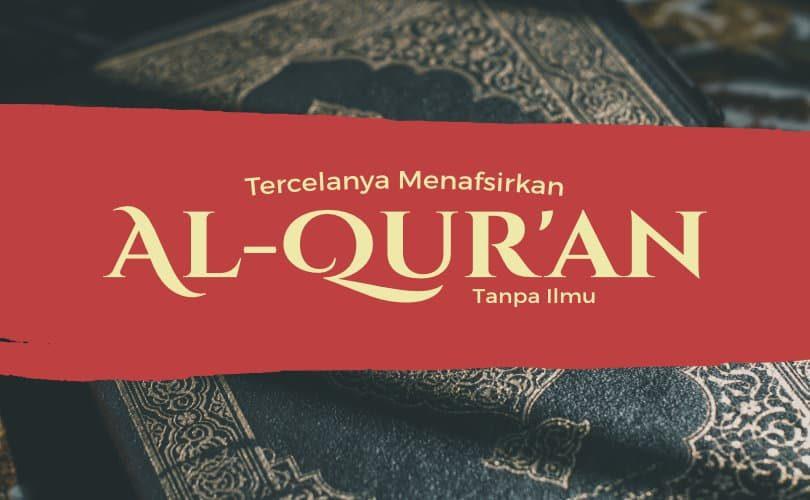 Tercelanya Menafsirkan Al-Qur'an Tanpa Ilmu