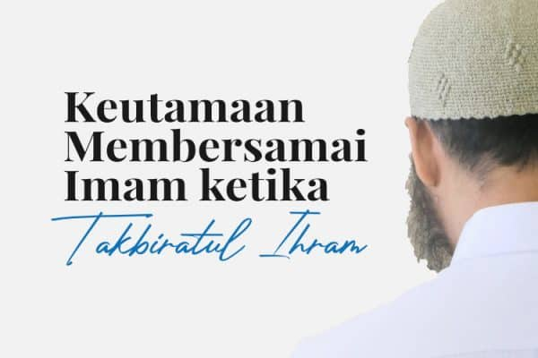Keutamaan Membersamai Imam ketika Takbiratul Ihram