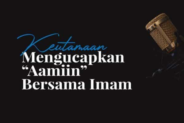 """Keutamaan Mengucapkan """"Aamiin"""" Bersama Imam"""