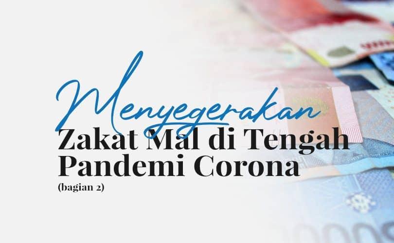 Menyegerakan Zakat Mal di Tengah Pandemi Corona (Bag. 2)