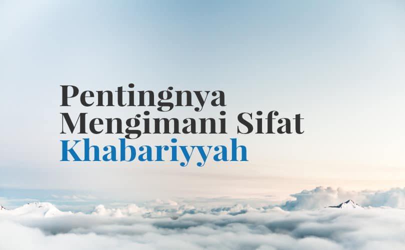 Pengaruh Penting Mengimani Sifat Khabariyyah