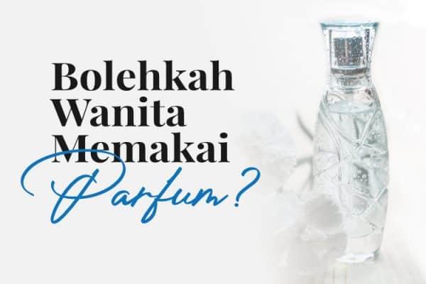 Bolehkah Wanita Memakai Parfum?