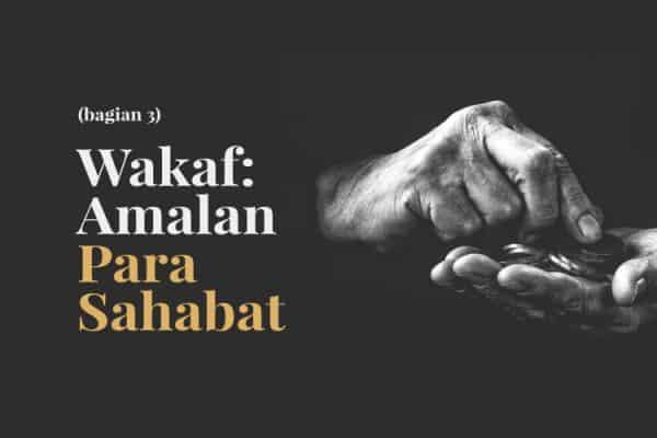 Wakaf: Amalan Para Sahabat radhiyallahu'anhum (Bag. 3)
