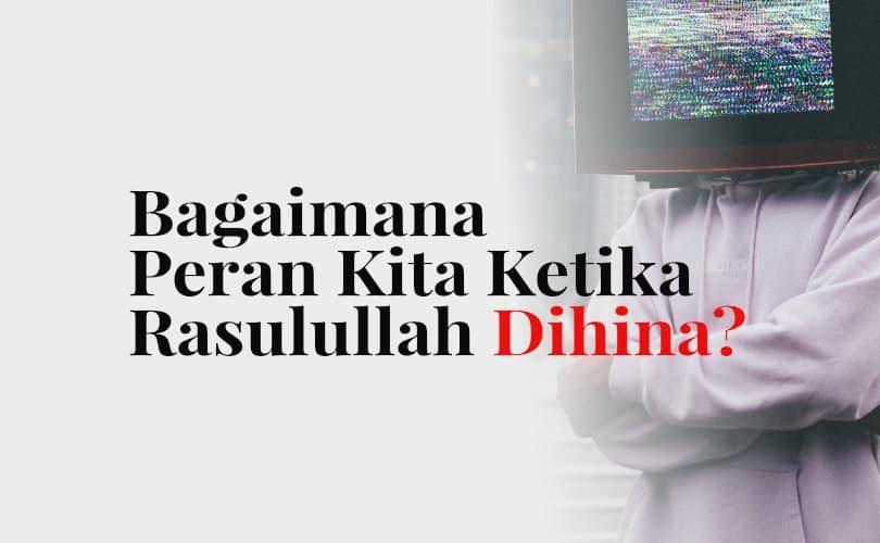 Bagaimana Peran Kita Ketika Rasulullah shallallahu 'alaihi wa sallam Dihina?
