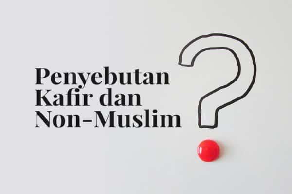 """Kapan Menyebut """"Kafir"""" dan Kapan Menyebut """"Non-Muslim"""""""