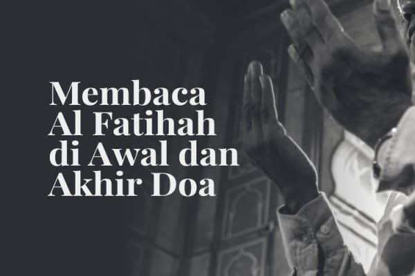 Membaca Al Fatihah di Awal dan Akhir Doa